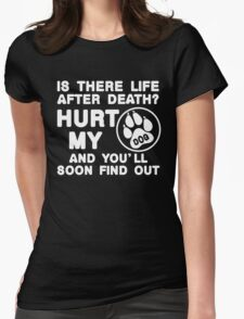 Is There Life After Death Hurt My Dog And You'll Soon Find Out, Funny Dog Lover Quote T-Shirt Womens Fitted T-Shirt