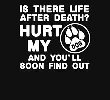 Is There Life After Death Hurt My Dog And You'll Soon Find Out, Funny Dog Lover Quote T-Shirt Unisex T-Shirt
