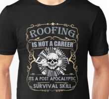 Roofer - Roofing Is Not A Career Its A Post Apocalyptic Survival Skill Unisex T-Shirt