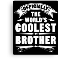 Official The World's Coolest Brother, Funny Family T-Shirt Canvas Print