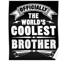 Official The World's Coolest Brother, Funny Family T-Shirt Poster