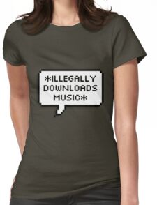 ✘ illegally downloads music ✘ Womens Fitted T-Shirt