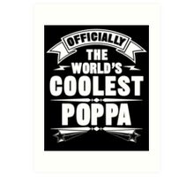 Officially The World's Coolest Poppa, Funny Father's Day T-Shirt Art Print