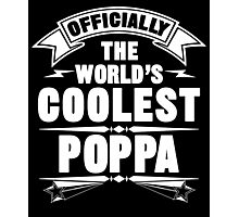 Officially The World's Coolest Poppa, Funny Father's Day T-Shirt Photographic Print