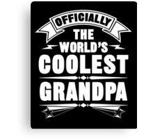 Officially The World's Coolest GrandPa, Funny Father's Day T-Shirt Canvas Print