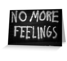 No More Feelings Greeting Card