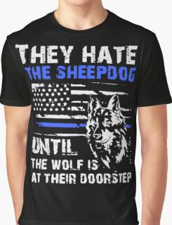 Police - They Hate The Sheepdog Until The Wolf Is At Their Doorstep Graphic T-Shirt