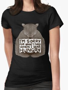 I'M SORRY FOR WHAT I SAID WHEN I WAS HUNGRY Womens Fitted T-Shirt