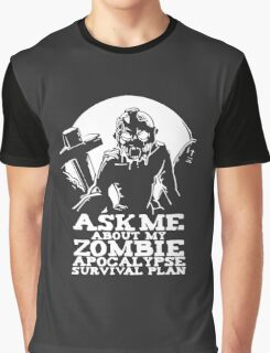 Ask Me About My Zombie apocalypse Survival Plan Graphic T-Shirt