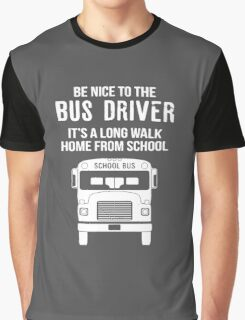 Be Nice To The Bus Driver Graphic T-Shirt