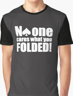 Funny Poker  - No One Cares what you folded Graphic T-Shirt