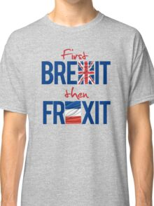 First Brexit, Then Frexit Classic T-Shirt