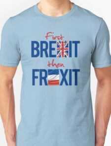 First Brexit, Then Frexit Unisex T-Shirt