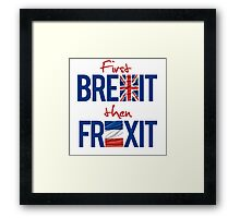 First Brexit, Then Frexit Framed Print
