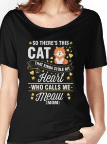 So there's this cat that kinda stole my heart who calls me Mom tshirt Women's Relaxed Fit T-Shirt