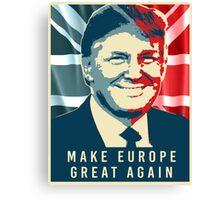 Trump - Make Europe Great Again Canvas Print