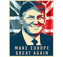 Trump - Make Europe Great Again Photographic Print