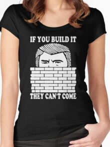 If You Build It They Cant Come Donald Trumph Funny Women's Fitted Scoop T-Shirt