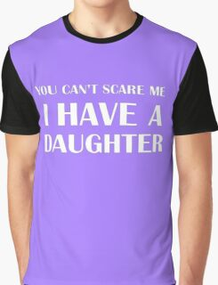 I HAVE A DAUGHTER Graphic T-Shirt