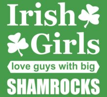Irish Girls Love Guys with Big Shamrocks Funny Slogan T-Shirt by TropicalToad