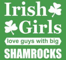 Irish Girls Love Guys with Big Shamrocks Funny Slogan T-Shirt by TropicalToad
