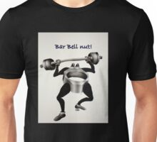 Barbell nut! Unisex T-Shirt