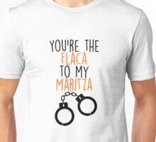Flaca to my Maritza Unisex T-Shirt
