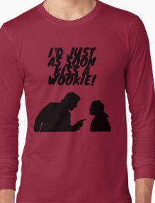 """""""I'd just as soon kiss a Wookie!"""" Long Sleeve T-Shirt"""