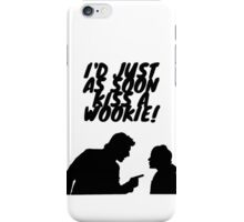 """I'd just as soon kiss a Wookie!"" iPhone Case/Skin"