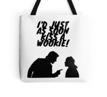 """I'd just as soon kiss a Wookie!"" Tote Bag"