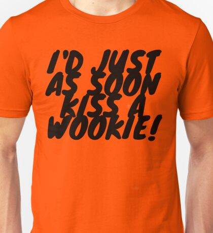 """""""I'd just as soon kiss a Wookie!"""" 2.0 Unisex T-Shirt"""