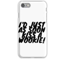 """I'd just as soon kiss a Wookie!"" 2.0 iPhone Case/Skin"