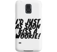 """I'd just as soon kiss a Wookie!"" 2.0 Samsung Galaxy Case/Skin"