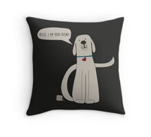 Hello, I am your friend Throw Pillow