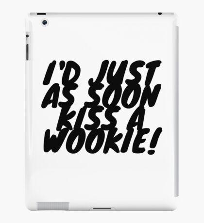 """I'd just as soon kiss a Wookie!"" 2.0 iPad Case/Skin"