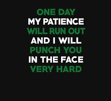 One Day Patience Will Run Out & I Will Punch You In The Face Funny Joke Gift T-Shirt Unisex T-Shirt