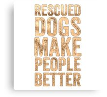 My Dogs t-shirt, Dogs make people better Canvas Print