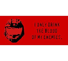 I Only Drink the Blood of My Enemies Photographic Print