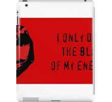I Only Drink the Blood of My Enemies iPad Case/Skin