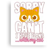 My Cats t-shirt, I have plans with my cat Canvas Print
