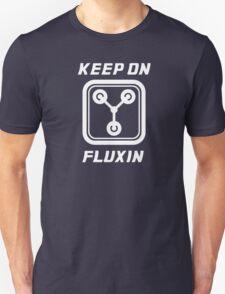 Keep on Fluxin' T-Shirt Unisex T-Shirt