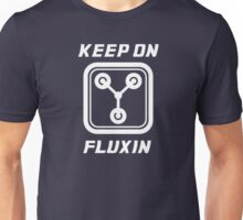 Keep on Fluxin' T-Shirt Unisex T-Shirt