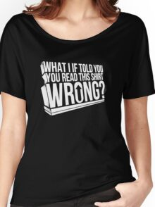 What if i told you read this shirt wrong Women's Relaxed Fit T-Shirt