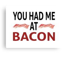 You Had Me At Bacon Canvas Print