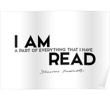 I am a part of everything that I have read - roosevelt Poster