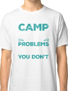 Camp Counselor we solve problems camping shirt Classic T-Shirt