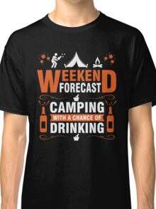 Weekend forecast camping with a chance of drinking Classic T-Shirt