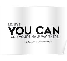believe you can - theodore roosevelt Poster