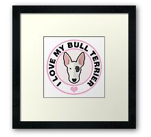 Love My Bull Terrier Framed Print