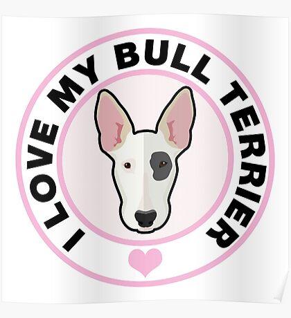 Love My Bull Terrier Poster